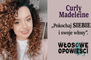 Pokochaj swoje loki i siebie z Curly Madeleine Włosowe Opowieści