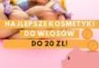 kosmetyki do 20 zł